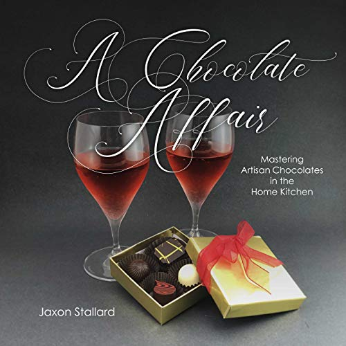 A Chocolate Affair: Mastering Artisan Chocolates in the Home Kitchen (English Edition)