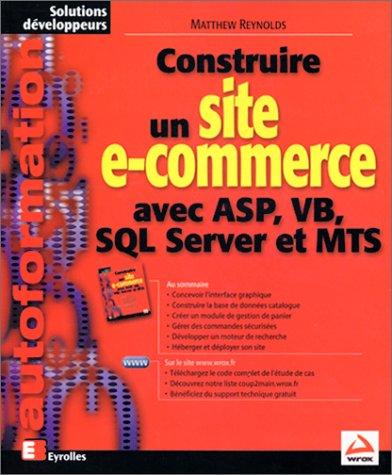 Construire un site e-commerce avec ASP, VB, SQL Server et MTS par Matthew Reynolds