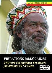 VIBRATIONS JAMAICAINES L'histoire des musiques populaires jamaicaines au XXe siècle