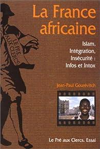 La France africaine-Islam,intégration, insécurité par Jean-Paul Gourévitch