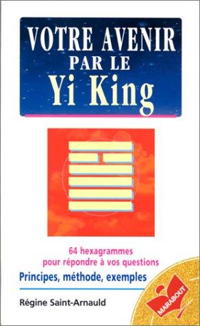 Votre avenir par le Yi King par Régine Saint-Arnauld