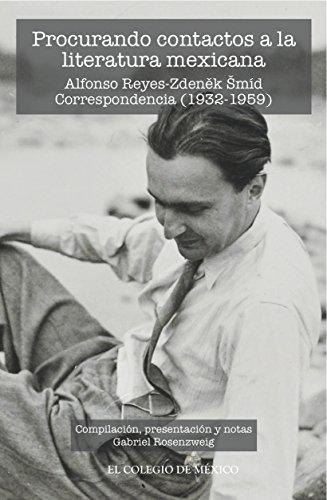 Procurando contactos a la literatura mexicana. Alfonso Reyes-Zdênek Smid. Correspondencia (1932-1959) (Colección Testimonios) por Gabriel Rosenzweig