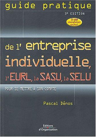 Guide pratique de l'entreprise individuelle, de l'EURL, de la SASU, de la SELU : Pour se mettre à son compte par Pascal Dénos