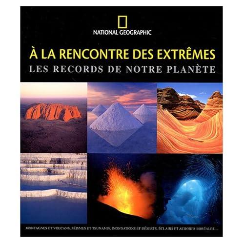 A la rencontre des extrêmes : Les records de notre planète