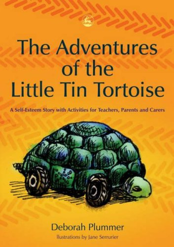 The Adventures of the Little Tin Tortoise: A Self-Esteem Story with Activities for Teachers, Parents and Carers