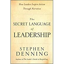 The Secret Language of Leadership: How Leaders Inspire Action Through Narrative by Stephen Denning (2007-10-12)