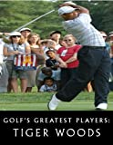 Golf's Greatest Players: Tiger Woods