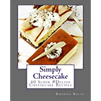 Simply Cheesecake: 60 Super Delish Cheesecake Recipes