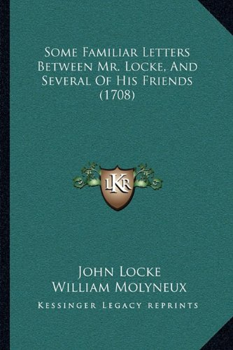 Some Familiar Letters Between Mr. Locke, and Several of His Friends (1708)
