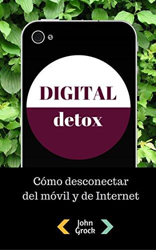 Digital detox: Cómo desconectar de internet y del móvil (Spanish Edition)
