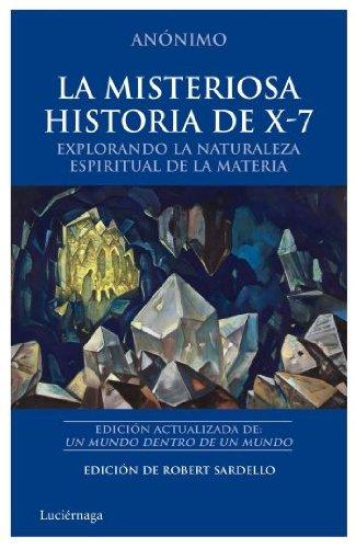 La misteriosa historia de X-7: Explorando la naturaleza espiritual de la materia (TESTIMONIOS Y VIVENCIAS)