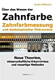 Über das Wesen der Zahnfarbe, Zahnfarbmessung und dentaloptischer Phänomene: Neue Theorien, wissenschaftliche Erkenntnisse und neuartige Methoden