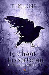 Le clan Bennett, tome 2 : Le chant du corbeau par T. J. Klune