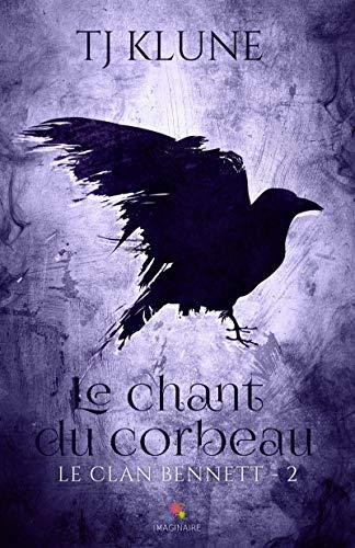 Le chant du corbeau: Le clan Bennett, T2 par [Klune, T.J.]