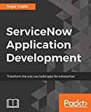 ServiceNow Application Development: Transform the way you build apps for enterprises