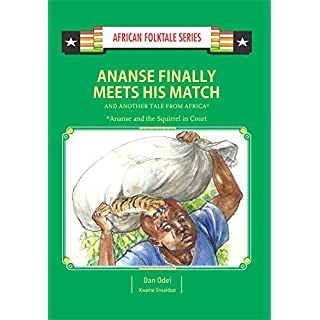 Ananse Finally Meets His Match and Another Tail from Africa: Ghanaian Folktale (African Folktale Series (AFS) Book 12)
