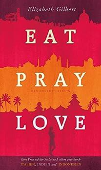 Eat, Pray, Love von [Gilbert, Elizabeth]