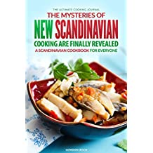 The Mysteries of New Scandinavian Cooking Are Finally Revealed: A Scandinavian Cookbook for Everyone - The Ultimate Cooking Journal (English Edition)