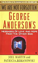 We Are Not Forgotten: George Anderson's Messages of Love and Hope from the Other Side