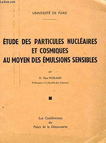ETUDES DES PARTICULES NUCLEAIRES ET COSMIQUES AU MOYENS DES EMULSIONS SENSIBLES / COLLECTION LES CONFERENCES DU PALAIS DE LA DECOUVERTE DU 14 FEVRIER 1948. -
