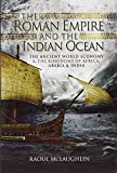 The Roman Empire and the Indian Ocean: The Ancient World Economy and the Kingdoms of Africa, Arabia and India