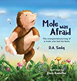 Mole Was Afraid: The unexpected journey of a mole who lost his fears