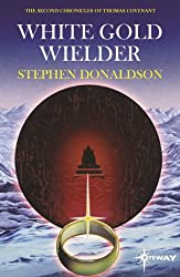 White Gold Wielder: The Second Chronicles of Thomas Covenant Book Three (The Second Chronicles of Thomas Covenant the Unbeliever 3)