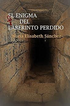 El enigma del laberinto perdido (Spanish Edition) by [Sánchez, Nuria Elisabeth]