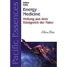 Edition Tirta: Energy Medicine - Heilung mit Pacific Essences: Heilung aus dem Königreich der Natur