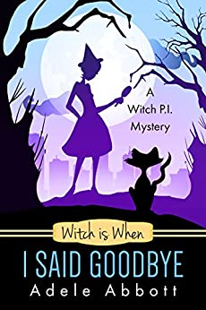 Witch is When I Said Goodbye (A Witch P.I. Mystery Book 10) (English Edition) von [Abbott, Adele]