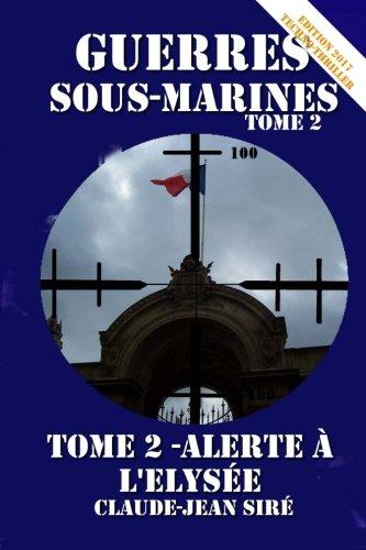 Alerte à l'Elysée - Guerres sous-marines, tome 2: Volume 2