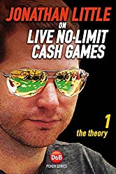 Jonathan Little on Live No-Limit Cash Games: The Theory (D&B Poker) (Volume 1) by Jonathan Little (2014-07-15)