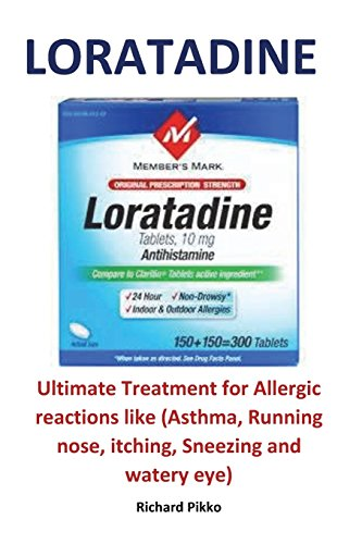 Loratadine: Ultimate Treatment for Allergic Reactions Like (Asthma, Running Nose, Itching, Sneezing and Watery Eye)