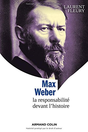 Max Weber - La responsabilité devant l'histoire
