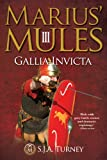 Marius' Mules III: Gallia Invicta by S.J.A. Turney