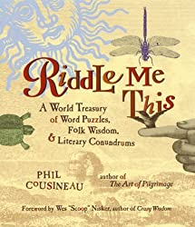 Riddle Me This: A World Treasury of Word Puzzles, Folk Wisdom, and Literary Conundrums by Phil Cousineau (1999-04-02)