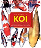 The World Of Koi: Comprehensive Coverage, From Building A Koi Pond to Choosing Color Varieties (Mini Encyclopedia Series for Aquarium Hobbyists)
