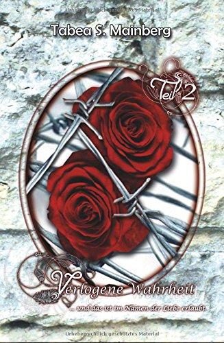 Verlogene Wahrheit Teil 2: ... und das ist im Namen der Liebe erlaubt!