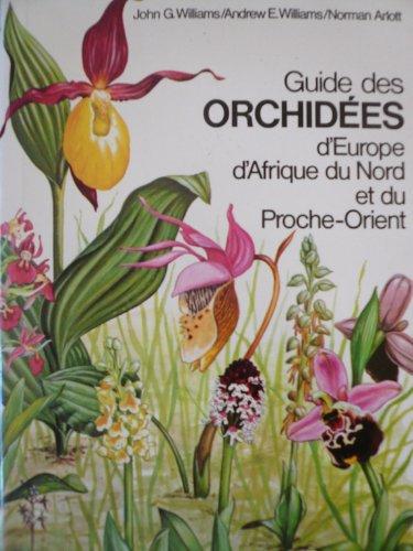 Guide des orchidées d'Europe, d'Afrique du Nord et du Proche-Orient. par John G. Williams. Andrew E. Williams. Norman Arlott