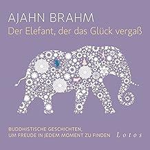 Der Elefant, der das Glück vergaß (6 CDs): Buddhistische Geschichten, um Freude in jedem Moment zu finden. Ungekürzte Lesung