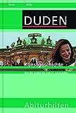 Abiturhilfe Kunstgeschichte: Von der Antike bis zum 21 - Jahrhundert (Duden-Abiturhilfen) - Dudenredaktion