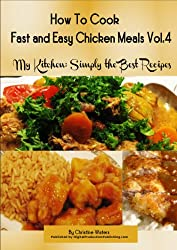 How to Cook Chicken Fast and Easy (My Kitchen: Simply the Best Recipes: How to Cook Chicken Fast and Easy Book 4) (English Edition)