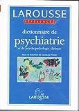 DICTIONNAIRE DE LA PSYCHIATRIE NELLE EDITI - Larousse - 05/07/2003