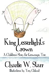 King Lesserlight's Crown: A Children's Story for Grownups, Too by Charlie W. Starr (2010-06-08)