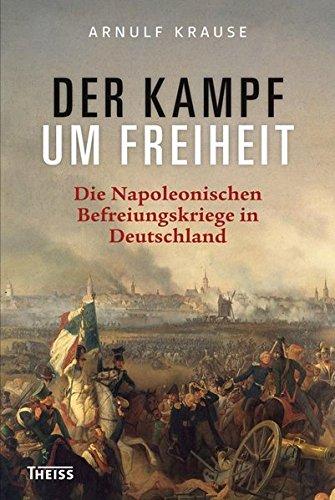 Der Kampf um Freiheit: Die Napoleonischen Befreiungskriege in Deutschland