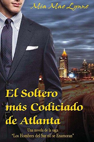 El Soltero más Codiciado de Atlanta (De la saga Los hombres del sur no se enamoran - SA nº 1) por Mia Mae Lynne