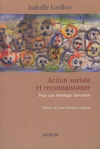 Action sociale et reconnaissance : Pour une théologie diaconale par Isabelle Grellier