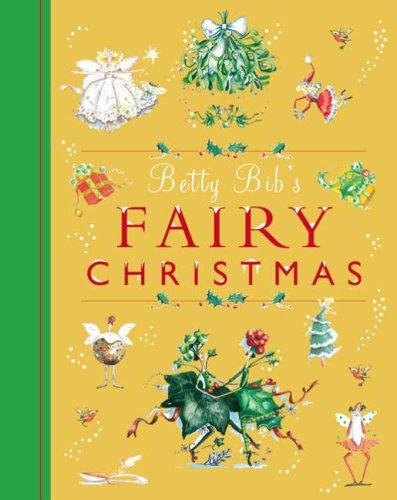 Betty Bib's Fairy Christmas: All the Magic of the Fairy Festive Season (Körper Bib)
