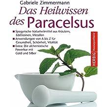 Das Heilwissen des Paracelsus: Spagyrik für Gesundheit und Schönheit