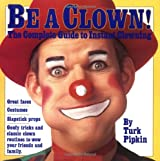 Be a Clown: The Complete Guide to Instant Clowning